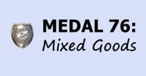 Medal 76: Mixed Goods